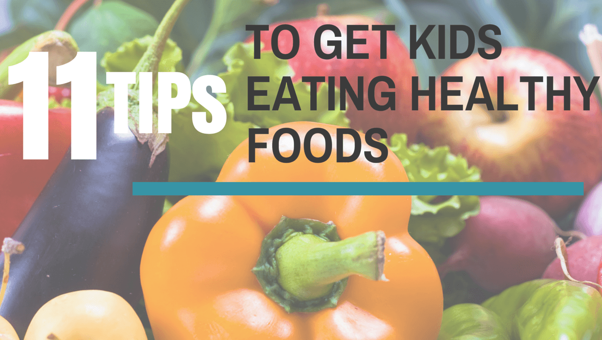 11 ways to get kids to eat healthy foods