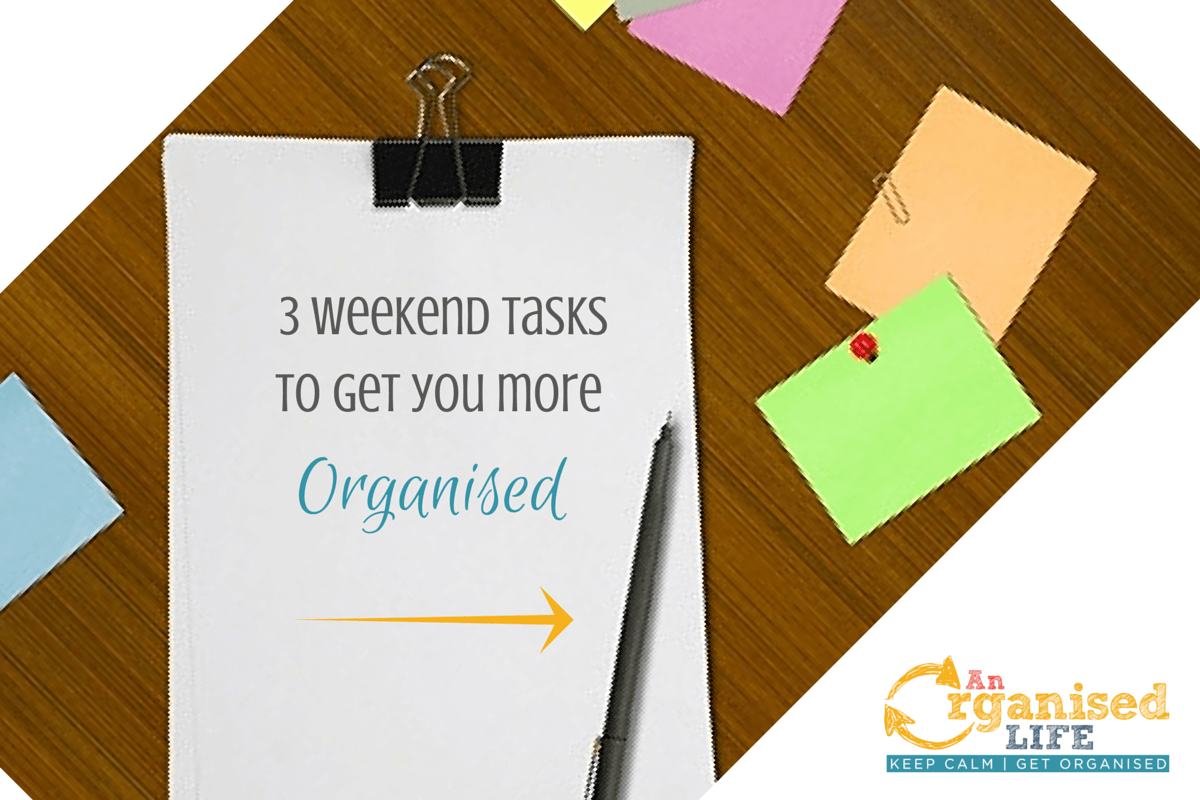 3 Weekend tasks to help you get more organised