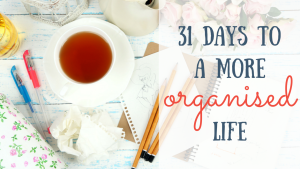 31 Days to a more organised life