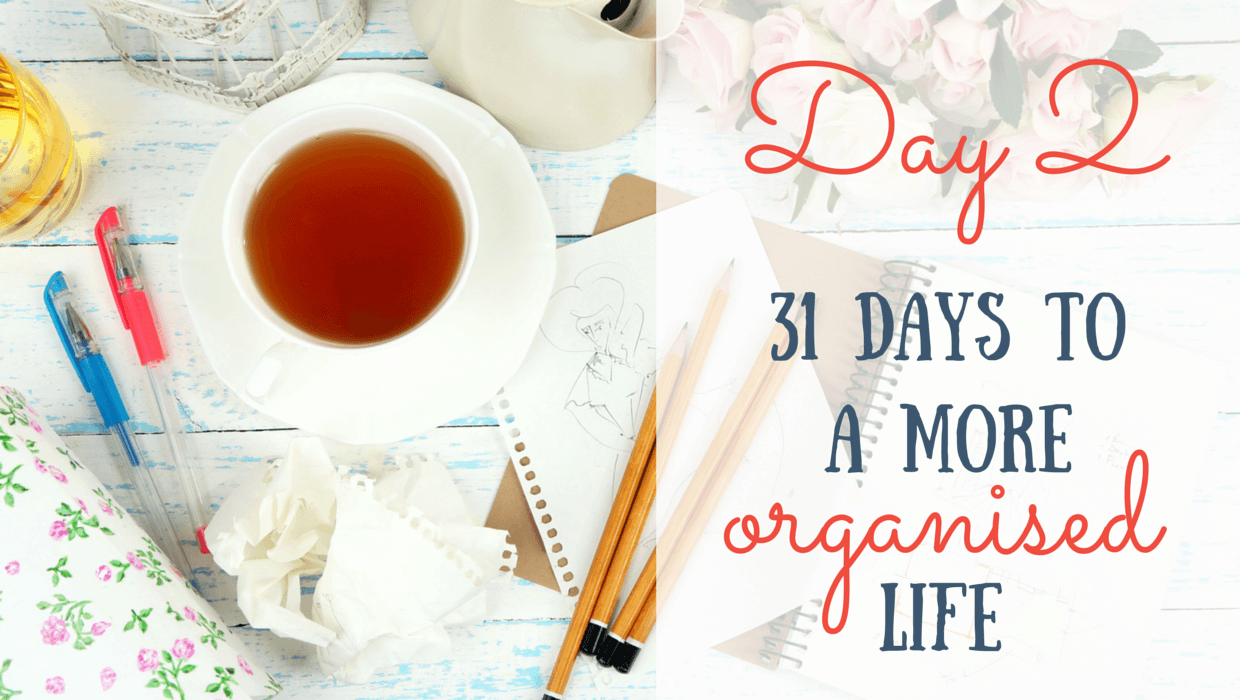 31 Days to a more organised life: Day 2
