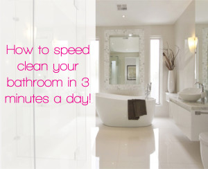 How To Speed Clean Your Bathroom In 3 Minutes A Day