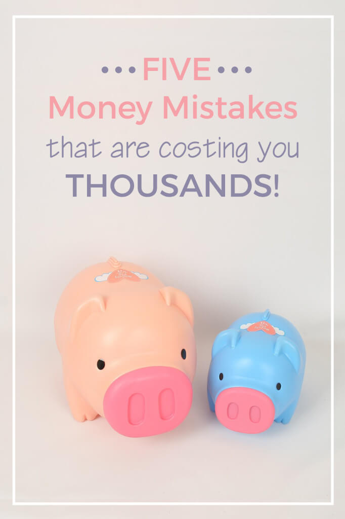 five money mistakes that are costing you thousands