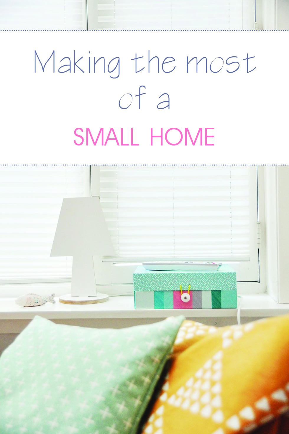 tips for making the most of a small home keep calm get