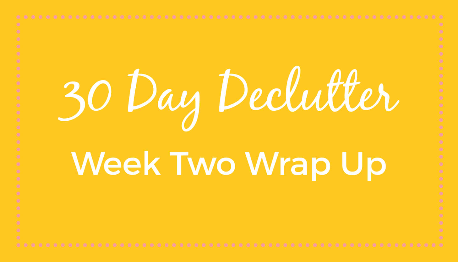 30 Day Declutter: Week 2 Wrap Up