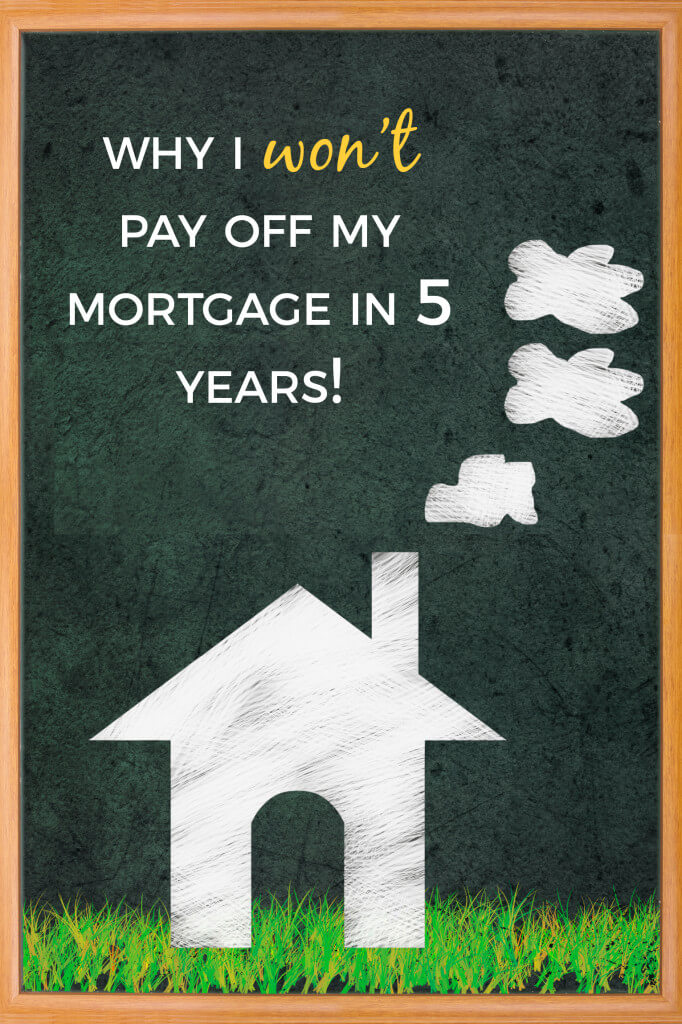 Why I won't pay off my mortgage in 5 years