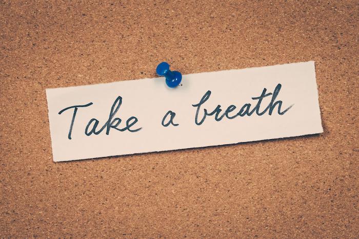 stay calm, Take a breath
